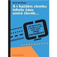 A v každém zlomku tohoto času umírá člověk…: Od Nemocnice k Sanitce a zpět aneb léčba (neo)normaliza - Kniha