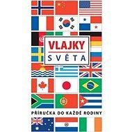 Vlajky světa: Příručka do každé rodiny - Kniha