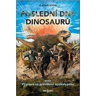 Poslední dny dinosaurů: aneb Výprava za pravěkou apokalypsou