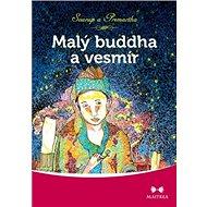 Malý buddha a vesmír: Rozkošná směs romantiky, moderních technologií a věčnosti. - Kniha