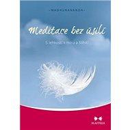 Meditace bez úsilí: S lehkostí k míru a štěstí