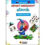 Dětský obrázkový slovník s přepisem výslovnosti: česko-anglický - Kniha