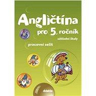 Angličtina pro 5. ročník základní školy Pracovní sešit - Kniha