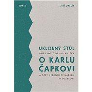 Uklizený stůl: aneb Moje druhá knížka o Karlu Čapkovi a opět s jedním přívažkem o Josefovi