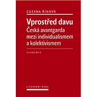 Vprostřed davu: Česká avantgarda mezi individualismem a kolektivismem - Kniha