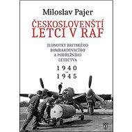 Českoslovenští letci v RAF: Jednotky britského bombardovacího a pobřežního letectva - Kniha