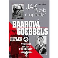 Jak to bylo doopravdy? Baarová Goebbels Hitler: Německé archivy promluvily! - Kniha