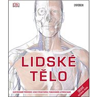 Lidské tělo: Ilustrovaný průvodce jeho strukturou, fungováním a poruchami - Kniha