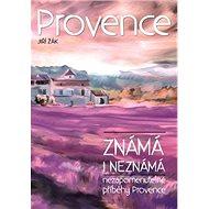 Provence známá i neznámá: Neopakovatelné příběhy Provence - Kniha