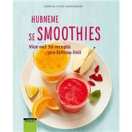 Hubneme se smoothie: Více než 50 receptů pro štíhlou linii - Kniha