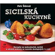 Sicilská kuchyně: Recepty na jednoduché, rychlé a zdravé pokrmy ze surovin dostupných i u nás - Kniha