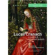 Lucas Cranach: a malířství v českých zemích (1500 – 1550) - Kniha