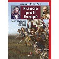 Francie proti Evropě: Války revoluční Francie 1792–1802 - Kniha