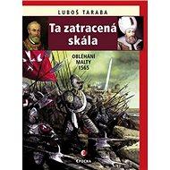 Ta zatracená skála: Obléhání Malty 1565 - Kniha