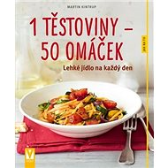 1 těstoviny – 50 omáček: Lehké jídlo na každý den - Kniha