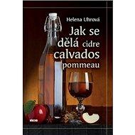 Jak se dělá cidre, calvados, pommeau - Kniha