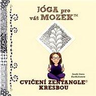 Jóga pro váš mozek Cvičení Zentangle kresbou - Kniha