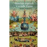 """Boschův triptych v zrcadle Písma: """"Zahrada pozemských rozkoší"""", nebo """"Třetí den stvoření? - Kniha"""