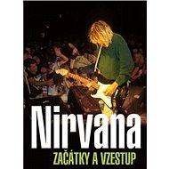 Nirvana Začátky a vzestup - Kniha