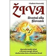 Živa Životní síla Slovanů: Staroslovanské učení o životní energii, léčení, duchovním růstu a šťastné - Kniha