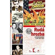 Rudá hrozba: Antikomunismus v USA 1917–1954 - Kniha
