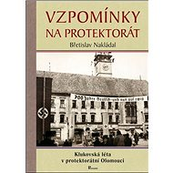 Vzpomínky na protektorát: Klukovská léta v protektorátní Olomouci - Kniha