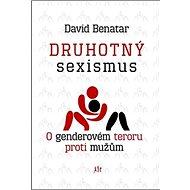Druhotný sexismus: O genderovém teroru proti mužům - Kniha