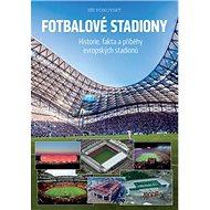 Fotbalové stadiony: Historie, fakta a příběhy evropských stadionů - Kniha
