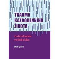 Trauma každodenního života: Cesta k dosažení vnitřního klidu - Kniha