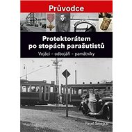Protektorátem po stopách parašutistů: Vojáci – odbojáři – památníky - Kniha