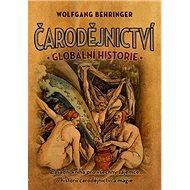 Čarodějnictví globální historie: Základní kniha pro všechny zájemce o historii čarodějnictví a magie - Kniha