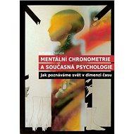 Mentální chronometrie a současná psychologie: Jak poznáváme svět v dimenzi času - Kniha