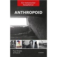 Anthropoid Ein historicher Reiseführer - Kniha