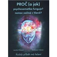 Proč (a jak) psychosomatika funguje?: nemoc začíná v hlavě?