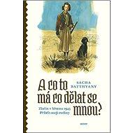 A co to má co dělat se mnou?: Zločin v březnu 1945, Příběh mojí rodiny - Kniha