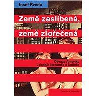Země zaslíbená, země zlořečená: Obrazy Ameriky v české literatuře a kultuře od poloviny 19. století  - Kniha