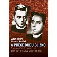 A přece budu blízko: Život a mučednická smrt páterů Jana Buly a Václava Drboly od Babic