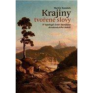 Krajiny tvořené slovy: K topologii české literatury 19. století - Kniha