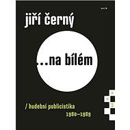 Jiří Černý... na bílém 3: Hudební publicistika 1980-1989 - Kniha