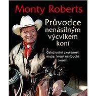 Průvodce nenásilným výcvikem koní: Celoživotní zkušenosti muže, který naslouchá koním - Kniha