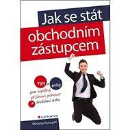 Jak se stát obchodním zástupcem: Tipy a triky pro úspěšný přijímací pohovor a zkušební dobu - Kniha