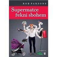 Kniha Supermatce řekni sbohem - Kniha