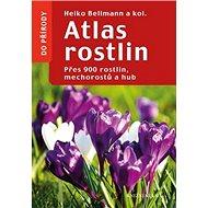 Atlas rostlin: Přes 900rostlin, mechorostů a hub - Kniha