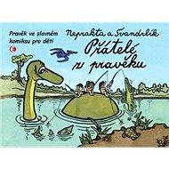 Přátelé z pravěku: Pravěk ve slavném komiksu pro děti - Kniha