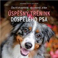 Úspěšný trénink dospělého psa: Šestistupňový výcvikový plán - Kniha