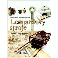 Leonardovy stroje: Tajemství a vynálezy z kodexů Leonarda da Vinciho