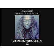 Moderní výzkum vědomí a chápání umění: Vizionářský svět H.R.Gigera - Kniha