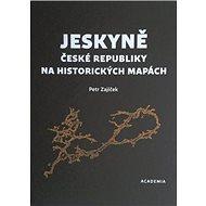Jeskyně České republiky na historických mapách - Kniha