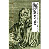 Láska jako cesta k Bohu: Výběr z díla: Živý, syn Bdícího; Pták; Salamán a Absál; Pojednání o lásce - Kniha