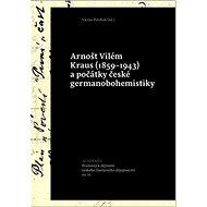 Arnošt Vilém Kraus a počátky české germanobohemistiky: (1859-1943) - Kniha